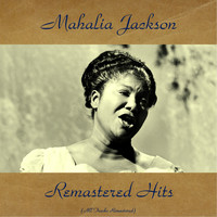 Mahalia Jackson - Remastered Hits (All Tracks Remastered)