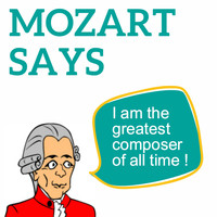 Wolfgang Amadeus Mozart - Mozart Says (I Am the Greatest Composer of All Time !)