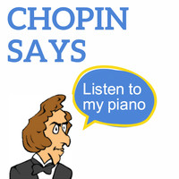 Frédéric Chopin - Chopin Says (Listen to my Piano)