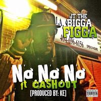 JT The Bigga Figga - No No No (feat. Cash Out) (Explicit)