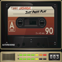 Tommy Urbanski - Just Press Play
