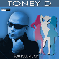 Toney D - You Pull Me Up