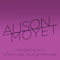 Alison Moyet - Changeling and When I Was Your Girl Remixes
