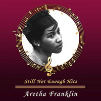 Aretha Franklin - Still Not Enough Hits