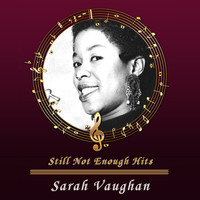Sarah Vaughan - Still Not Enough Hits