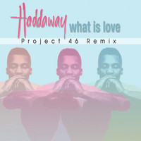 Haddaway - What Is Love (Project 46 Remix)