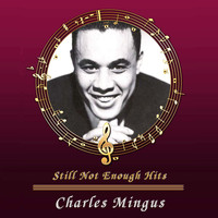 Charles Mingus - Still Not Enough Hits