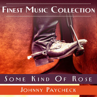 Johnny Paycheck - Finest Music Collection: Some Kind Of Rose