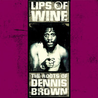 Dennis Brown - Lips of Wine - The Roots of Dennis Brown