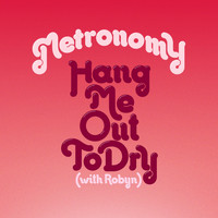Metronomy - Hang Me Out To Dry (with Robyn) (Remixes)