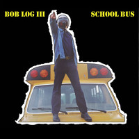 Bob Log III - School Bus (Explicit)