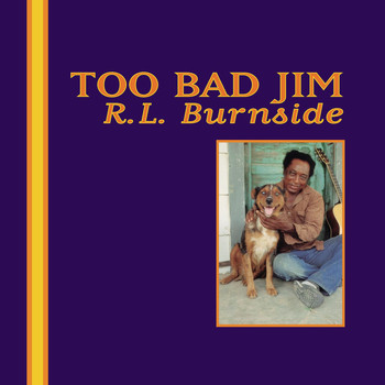 R.L. Burnside - Too Bad Jim