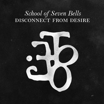 School Of Seven Bells - Disconnect from Desire