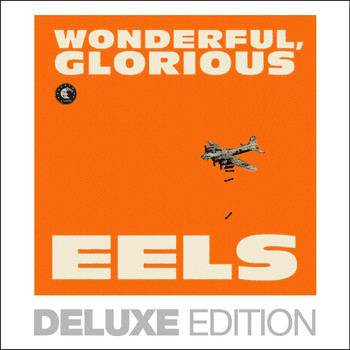 Eels - Wonderful, Glorious (Deluxe Edition [Explicit])