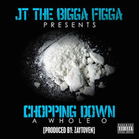 JT The Bigga Figga - Chopping Down a Whole O (Explicit)