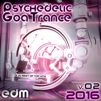 Various Artists - Psychedelic Goa Trance 2016, Vol. 2 - 40 Best Of Top Hits