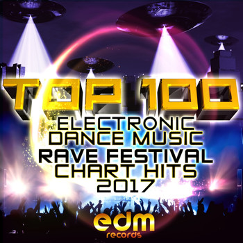 Various Artists - Top 100 Electronic Dance Music and Rave Festival Chart Hits 2017