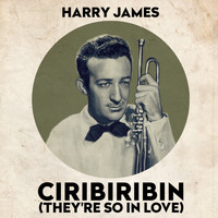 Harry James & His Orchestra - Ciribiribin (They're So In Love)