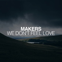 Makers - We Don't Feel Love