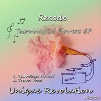 Recode (It) - Technologic Flowers EP
