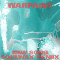 Warpaint - New Song (Soulwax Remix)