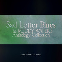 Muddy Waters - Sad Letter Blues (The Muddy Waters Anthology Collection)