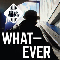 Roisin Murphy - Whatever (Remixes)