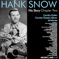 Hank Snow - The Hank Snow (1914-1999) History - Chapter Two
