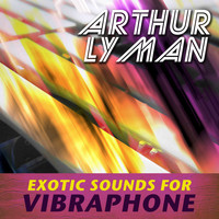 Arthur Lyman - Exotic Sounds for Vibraphone
