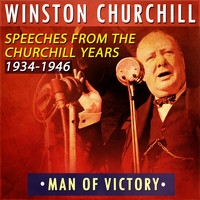Winston Churchill - Man of Victory: Speeches from the Churchill Years 1934-1946