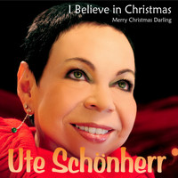 Ute Schönherr - I Believe in Christmas / Merry Christmas Darling