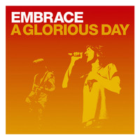 Embrace - A Glorious Day