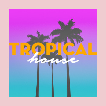 Various Artists - Tropical House 2017