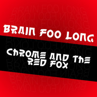 Brain Foo Long - Chrome and the Red Fox