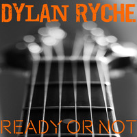 Dylan Ryche - Ready or Not