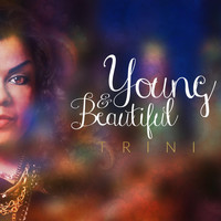 Trini - Young and Beautiful