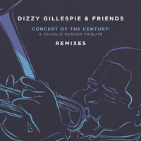 Dizzy Gillespie - Dizzy Gillespie & Friends: Concert of the Century (Remixes)