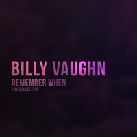 Billy Vaughn - Remember When (The Collection)
