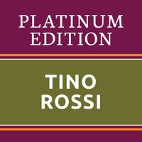Tino Rossi - Tino Rossi - Platinum Edition (The Greatest Hits Ever!)
