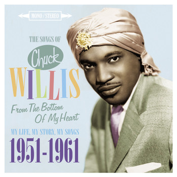 Chuck Willis - From the Bottom of My Heart (My Life, My Story, My Songs 1951 - 61)