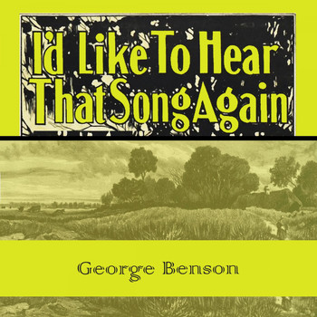 George Benson - Id Like To Hear That Song Again