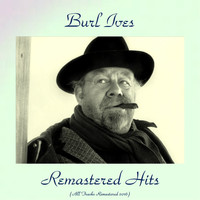 Burl Ives - Remastered Hits (All Tracks Remastered 2016)