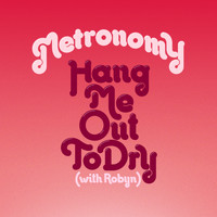 Metronomy - Hang Me Out To Dry (With Robyn) [Remixes]