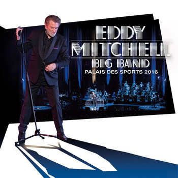 Eddy Mitchell - Big Band Palais des Sports 2016 (Live)
