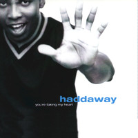 Haddaway - You're Taking My Heart