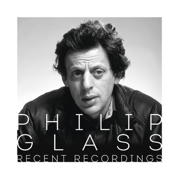 Philip Glass - Philip Glass - Recent Recordings