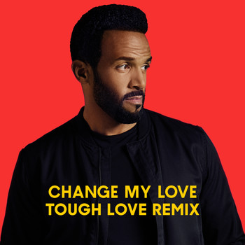 Craig David - Change My Love (Tough Love Remix)