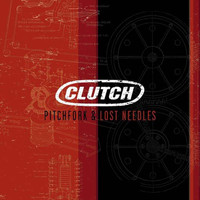 Clutch - Pitchfork & Lost Needles