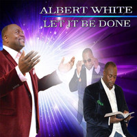 Albert White - Let It Be Done