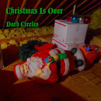 Dark Circles - Christmas Is Over